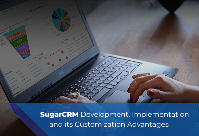 SugarCRM Development, Implementation and its Customization Advantages