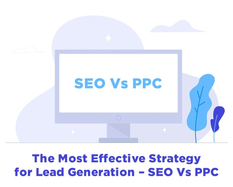The Most Effective Strategy for Lead Generation – SEO Vs. PPC