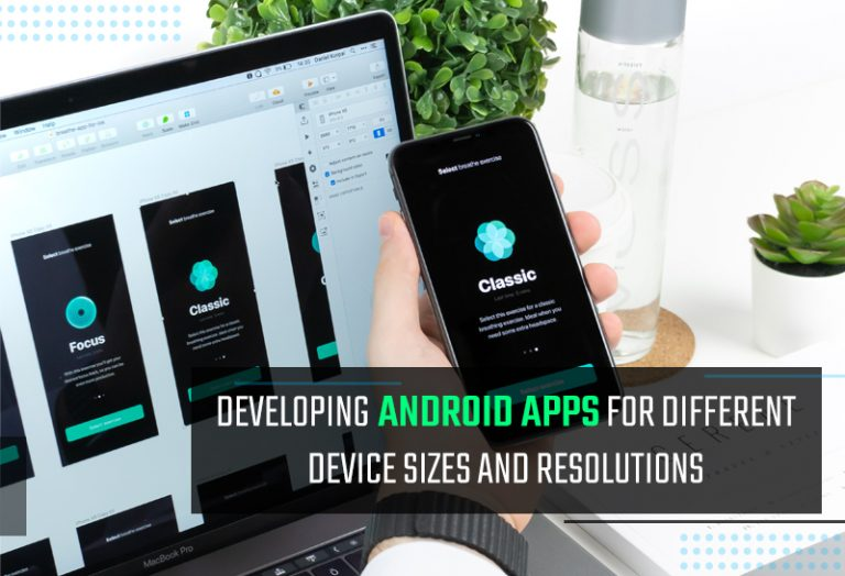 Developing Android Apps for Different Device Sizes and Resolutions