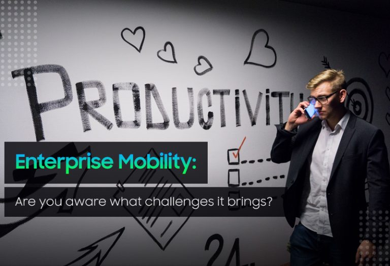 Enterprise Mobility: Are you aware what challenges it brings?