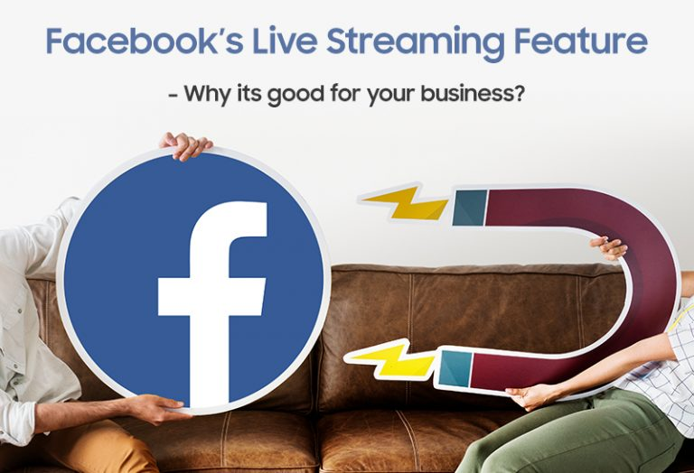 Facebook's Live Streaming Feature – Why its good for your business?
