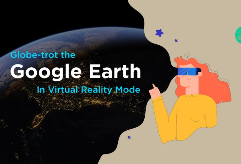Globe-Trot the Google Earth in Virtual Reality Mode