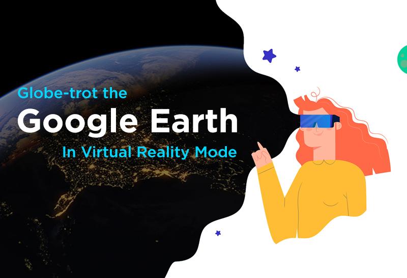 Globe-trot the Google Earth in Virtual Reality Mode