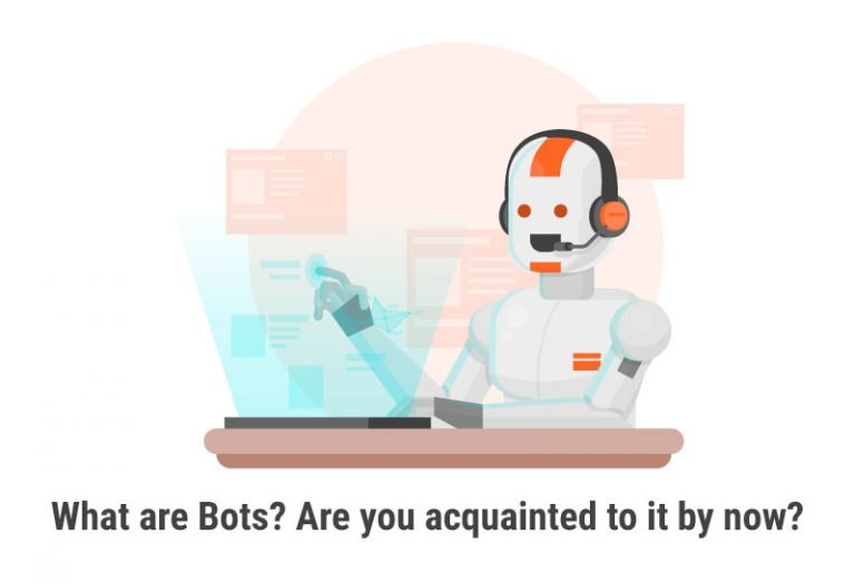 What are Bots? Are you acquainted to it by now?