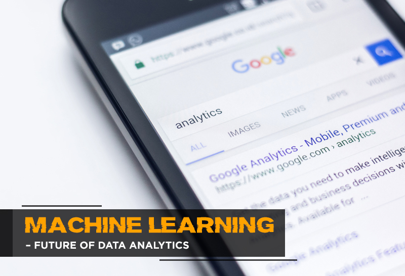 Machine Learning – Future of Data analytics
