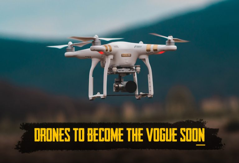 Drones To Become The Vogue Soon