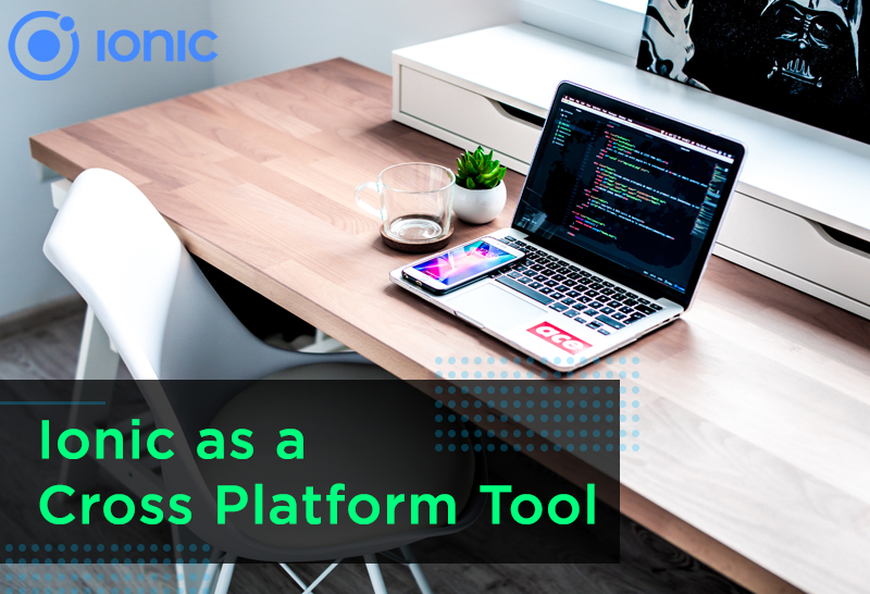 Ionic as a Cross Platform Tool