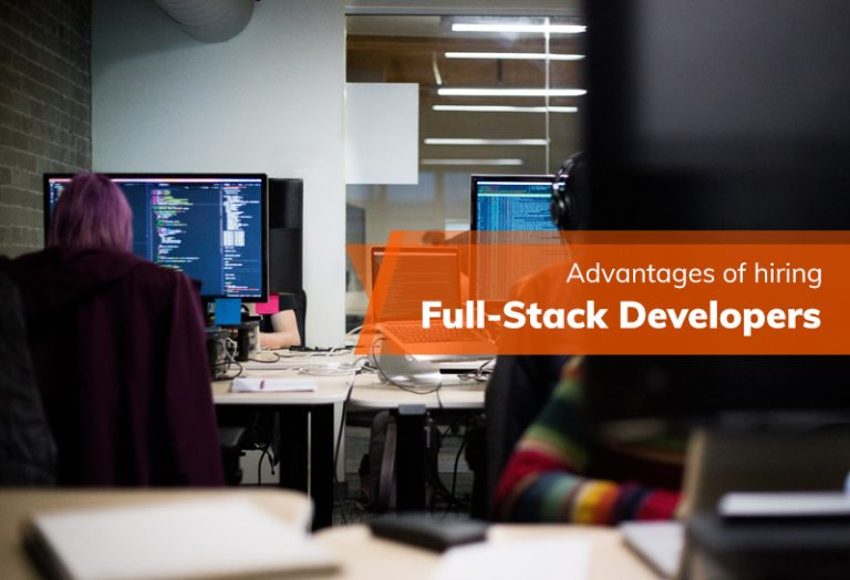 Advantages of hiring Full-Stack Developers