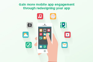 Gain more mobile app engagement through redesigning your app
