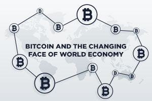 Bitcoin and the changing face of World Economy