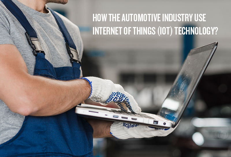 How the Automotive Industry Use Internet of Things (IoT) Technology