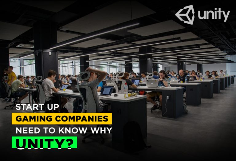 Start Up Gaming Companies need to know why UNITY?