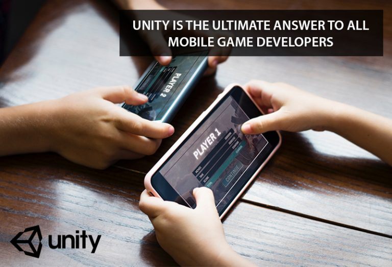 Unity is the ultimate answer to all mobile game Developers