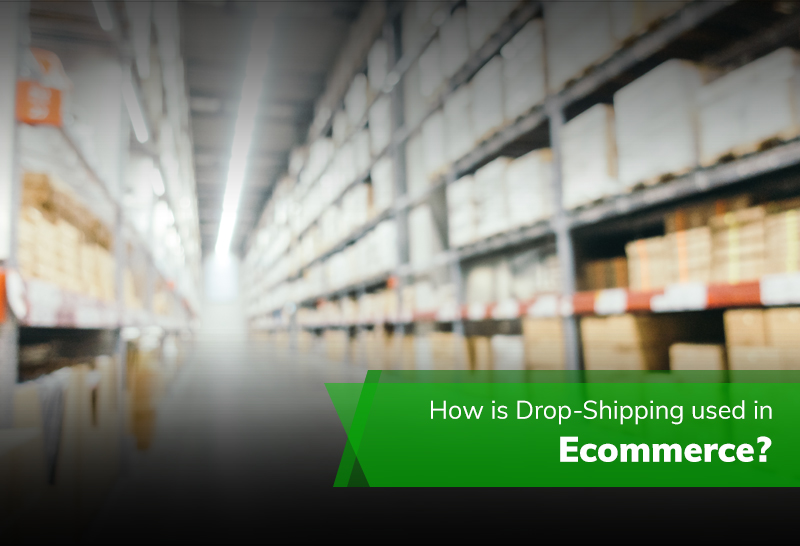 How is Drop-Shipping used in Ecommerce