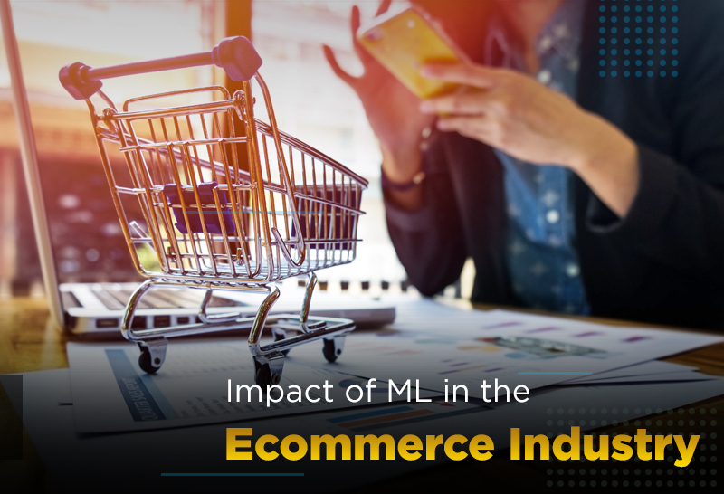 Impact of ML in the Ecommerce industry
