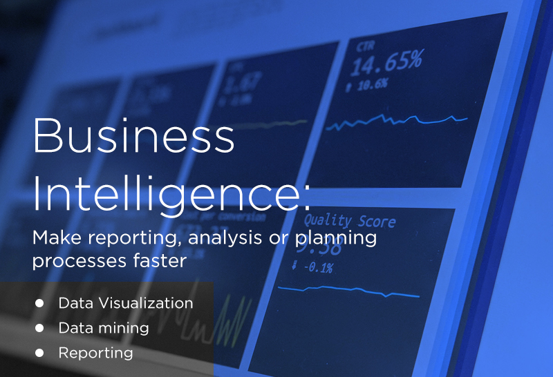 Business intelligence Make reporting, analysis or planning processes faster