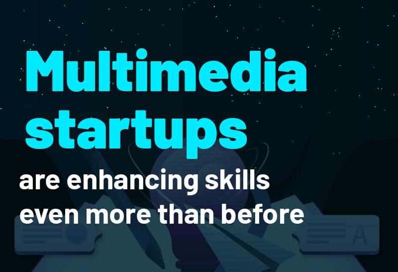 multimedia-startups-enhancing-skills