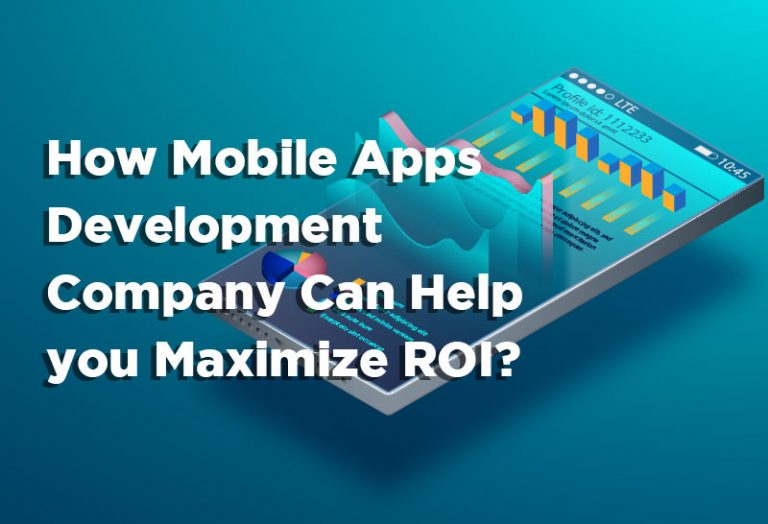 How Mobile Apps Development Company Can Help you Maximize ROI?