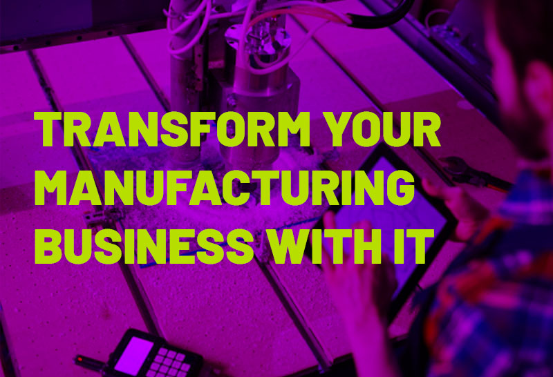 transform-your-manufacturing-business-with-it