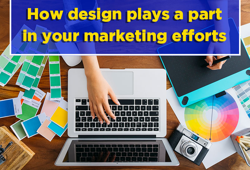 how-design-plays-a-part-in-your-marketing-efforts