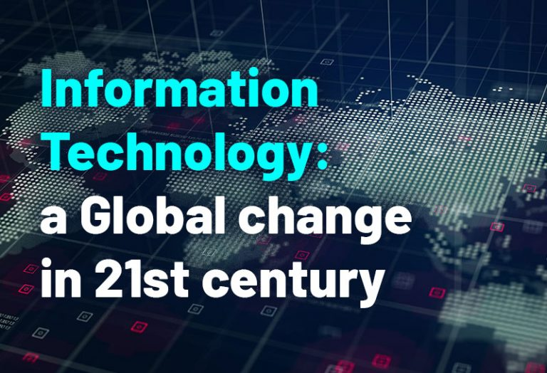 Information Technology: a Global change in 21st century
