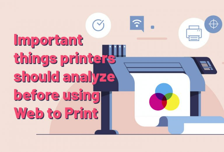 Important things printers should analyze before using Web to Print