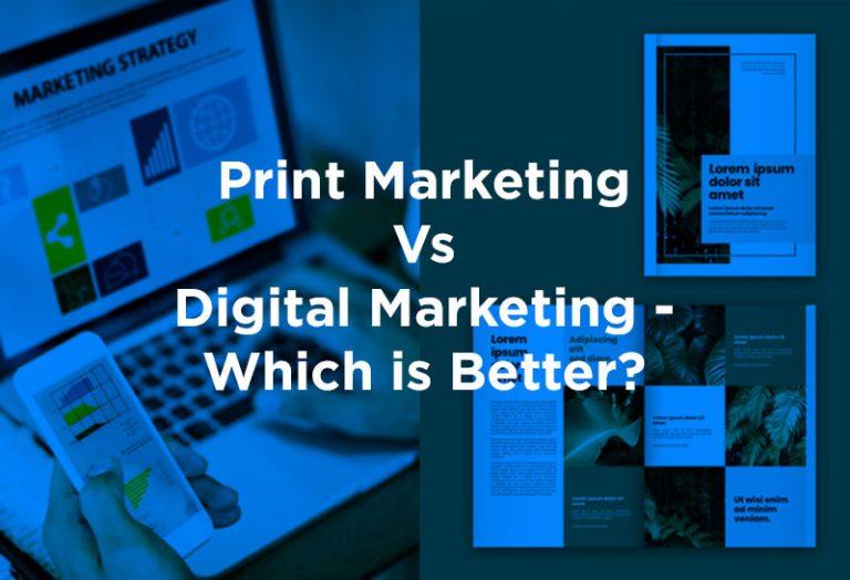 Print Marketing Vs Digital Marketing – Which is Better?