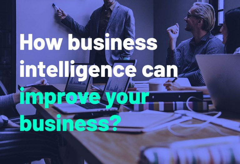 How business intelligence can improve your business?