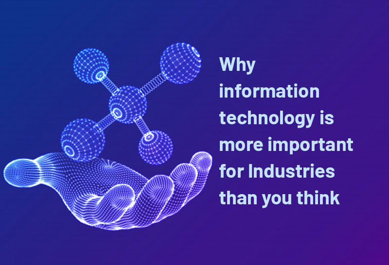why-information-technology-is-more-important-for-industries-than-you-think