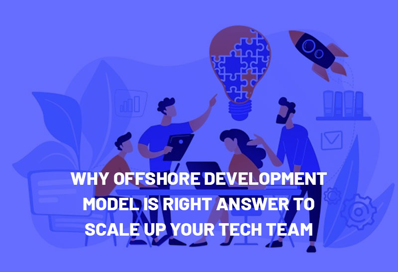why-offshore-development-model-is-right-answer-to-scale-up-your-tech-team