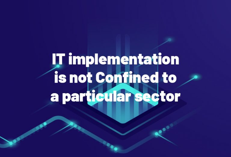 IT implementation is not Confined to a particular sector