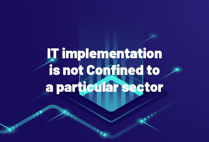 it-implementation-is-not-confined-to-a-particular-sector