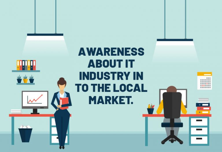 Awareness about IT industry in to the Local market.
