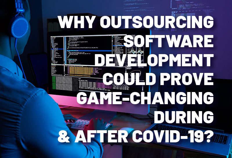 why-outsourcing-software-development-could-prove-game-changing-during-after-covid-19