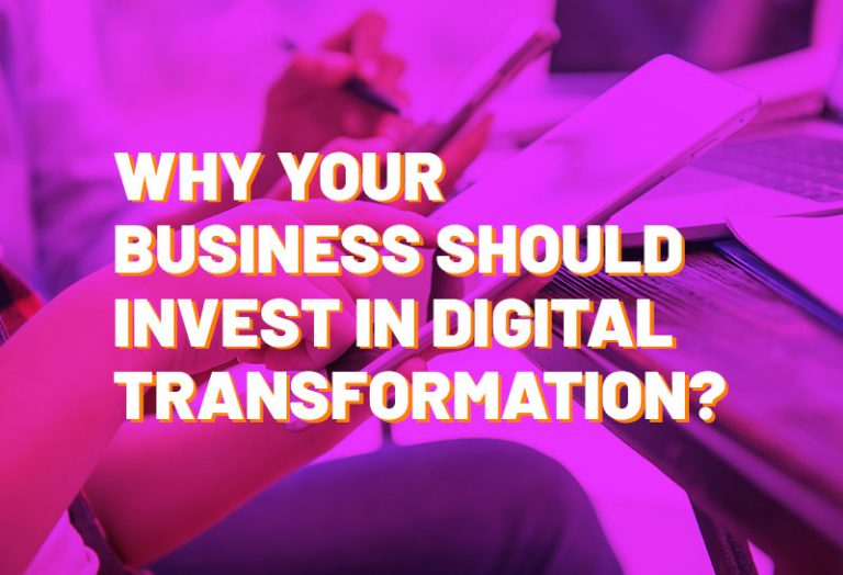 Why your Business Should Invest in Digital Transformation?